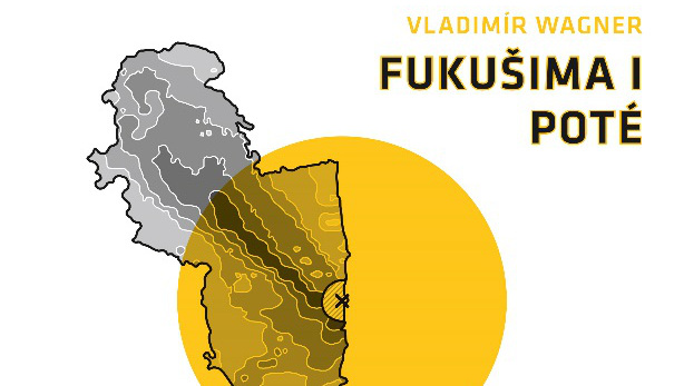 Kniha Fukušima I poté: Cesta od havárie k rekonstrukci, důsledky a dopady pro Japonsko i svět
